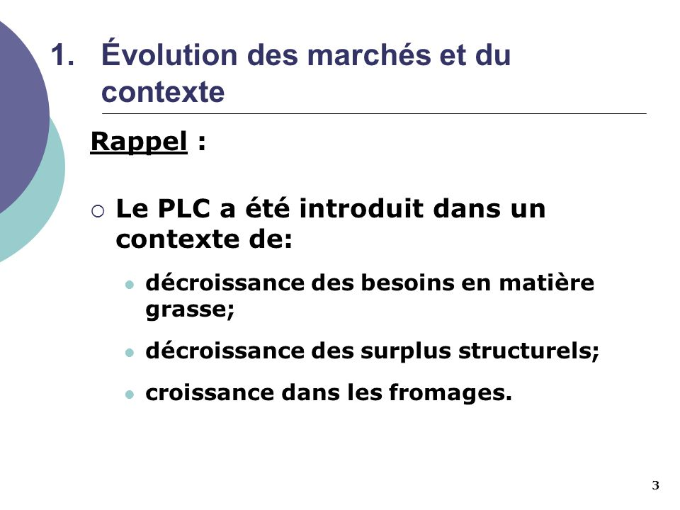 3 1.Évolution des marchés et du contexte Rappel : Le PLC a été introduit dans un contexte de: décroissance des besoins en matière grasse; décroissance