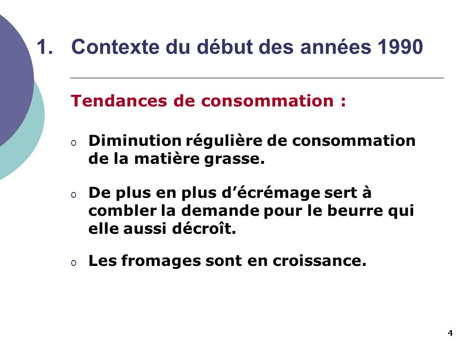 4 1.Contexte du début des années 1990 Tendances de consommation : o Diminution régulière de consommation de la matière grasse. o De plus en plus décré
