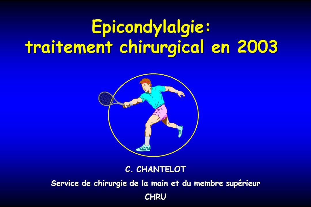 Epicondylalgie: traitement chirurgical en 2003 C. CHANTELOT Service de chirurgie de la main et du membre supérieur CHRU