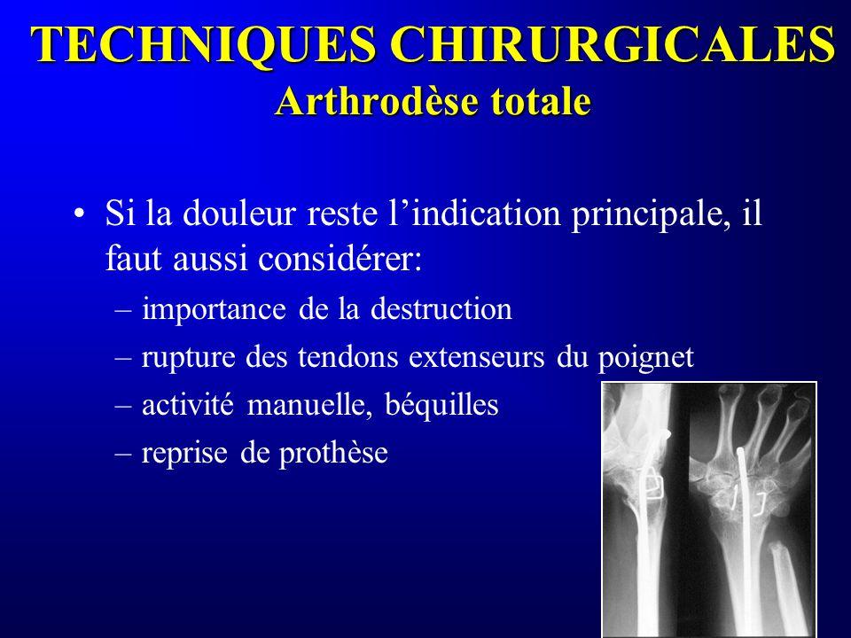 TECHNIQUES CHIRURGICALES Arthrodèse totale Si la douleur reste lindication principale, il faut aussi considérer: –importance de la destruction –ruptur