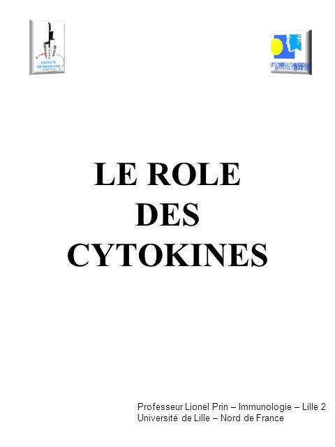 LE ROLE DES CYTOKINES Professeur Lionel Prin – Immunologie – Lille 2 Université de Lille – Nord de France
