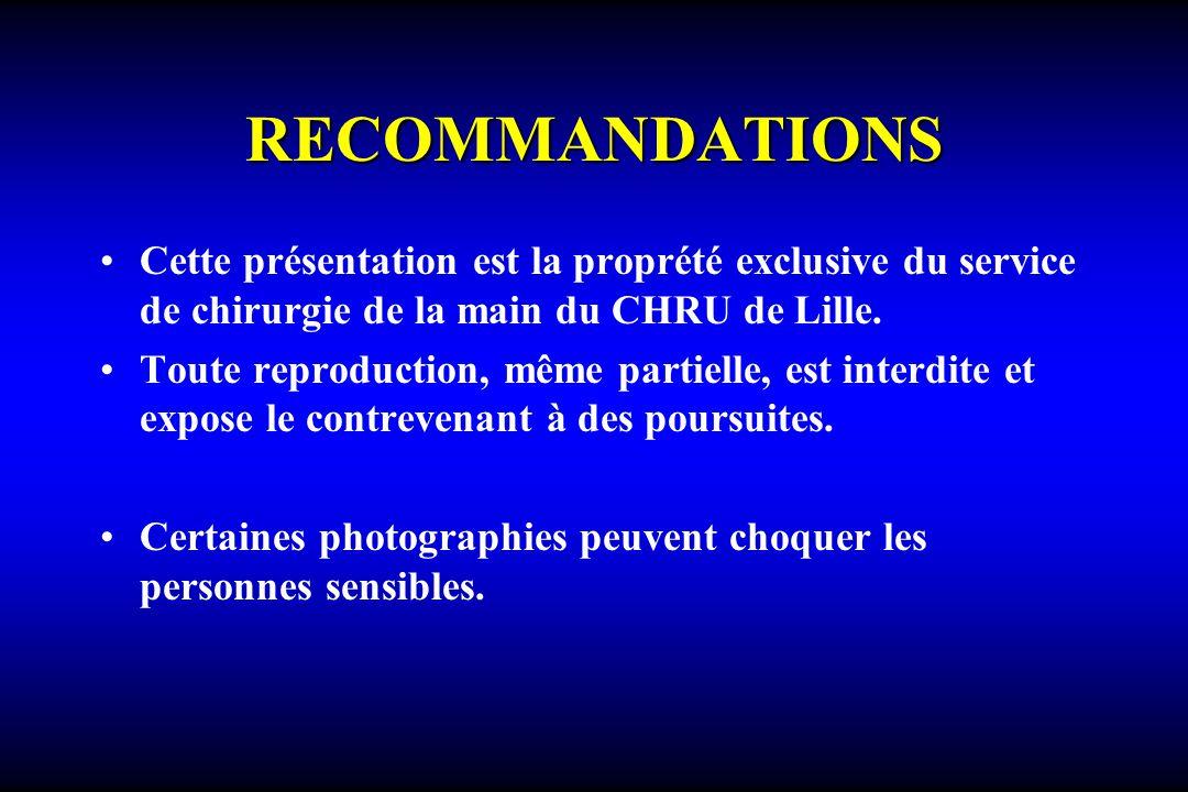 RECOMMANDATIONS Cette présentation est la proprété exclusive du service de chirurgie de la main du CHRU de Lille.