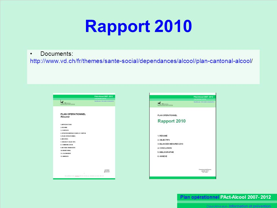 Plan opérationnel PAct-Alcool 2007- 2012 Deuxième axe - Information et prévention Rapport 2010 Documents: http://www.vd.ch/fr/themes/sante-social/dependances/alcool/plan-cantonal-alcool/