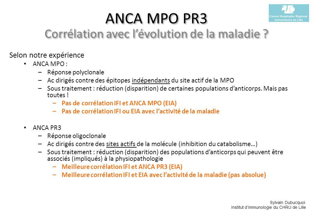 Sylvain Dubucquoi Institut dImmunologie du CHRU de Lille ANCA MPO PR3 Corrélation avec lévolution de la maladie ? Selon notre expérience ANCA MPO : –R