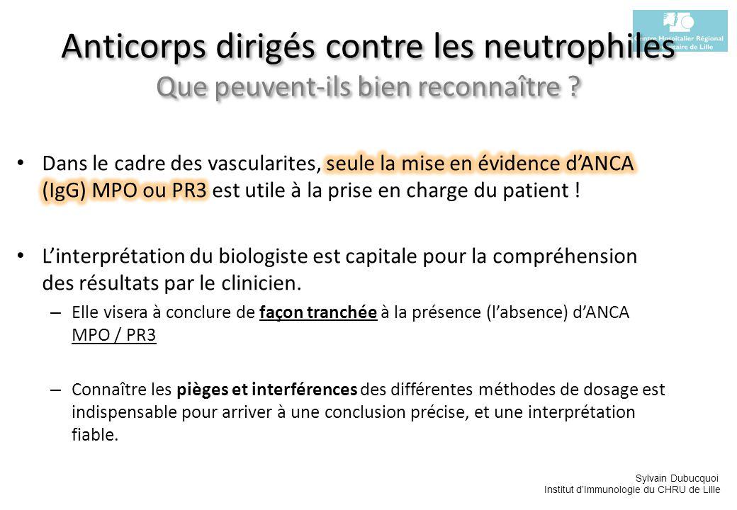 Sylvain Dubucquoi Institut dImmunologie du CHRU de Lille Absence81% « Ni MPO ni PR3 » 18%PR31% Absence70% 22% MPO4%PR34% 24% Absence74%MPO0%PR32% Absence89% 10%MPO0%PR31% Absence74% 19% MPO3% PR34% MPO0%MPO1%PR32% 22% Absence75% Divers (24%) Néphrologie 4% Neurologie 12% Gastro-entérologie 13% Pneumologie 15% Médecine interne 32% Cardio-, Endocrino-, Dermato-, Hémato-, Rhumato-, Ophtalmologie, Gériatrie, Mal-Inf.