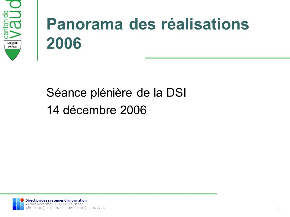 1 Direction des systèmes dinformation Avenue Recordon 1, CH-1014 Lausanne Tél: ++41(0)21 316 26 00 - Fax: ++41(0)21 316 27 26 Panorama des réalisation
