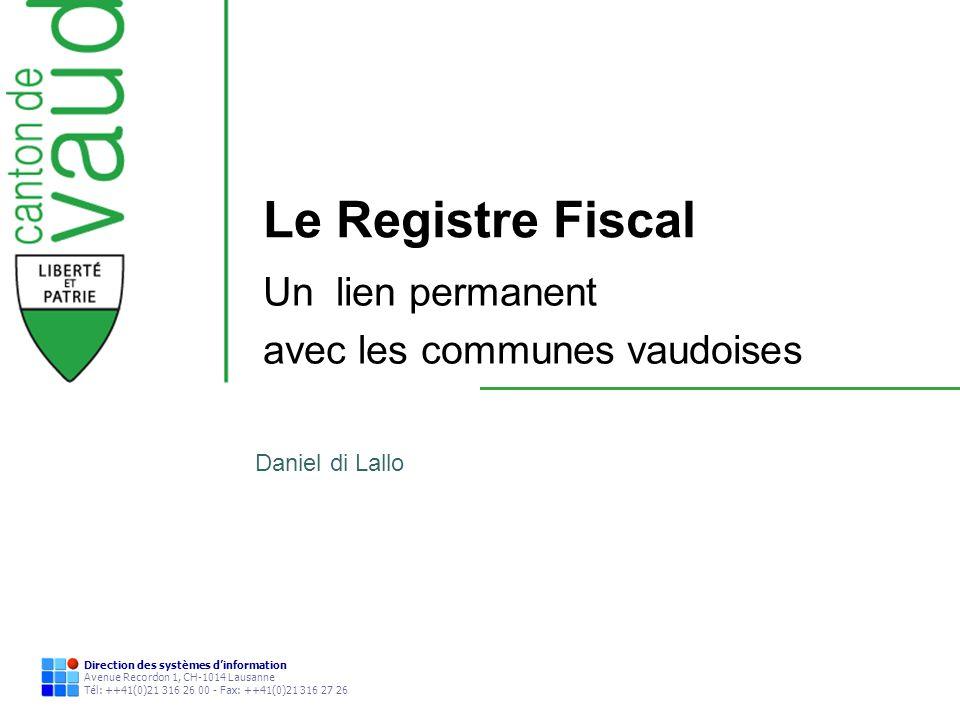 Direction des systèmes dinformation Avenue Recordon 1, CH-1014 Lausanne Tél: ++41(0)21 316 26 00 - Fax: ++41(0)21 316 27 26 Le Registre Fiscal Un lien