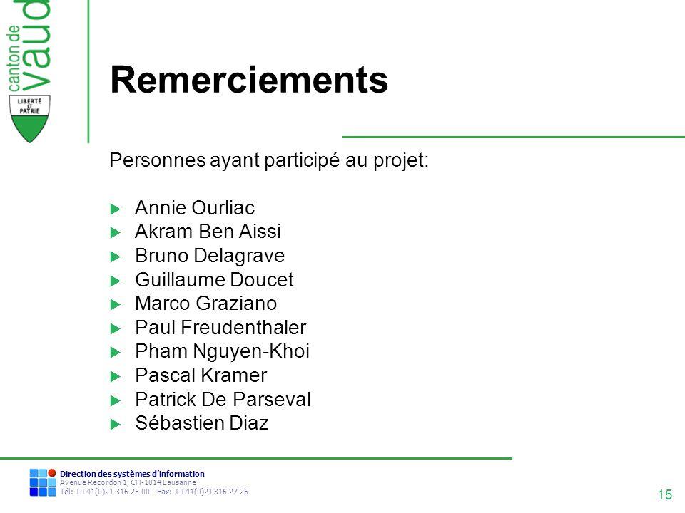 15 Direction des systèmes dinformation Avenue Recordon 1, CH-1014 Lausanne Tél: ++41(0)21 316 26 00 - Fax: ++41(0)21 316 27 26 Remerciements Personnes