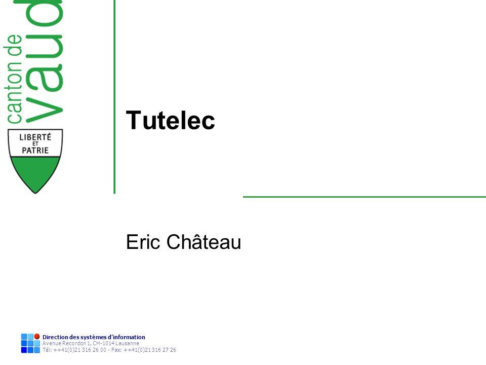 Direction des systèmes dinformation Avenue Recordon 1, CH-1014 Lausanne Tél: ++41(0)21 316 26 00 - Fax: ++41(0)21 316 27 26 Tutelec Eric Château