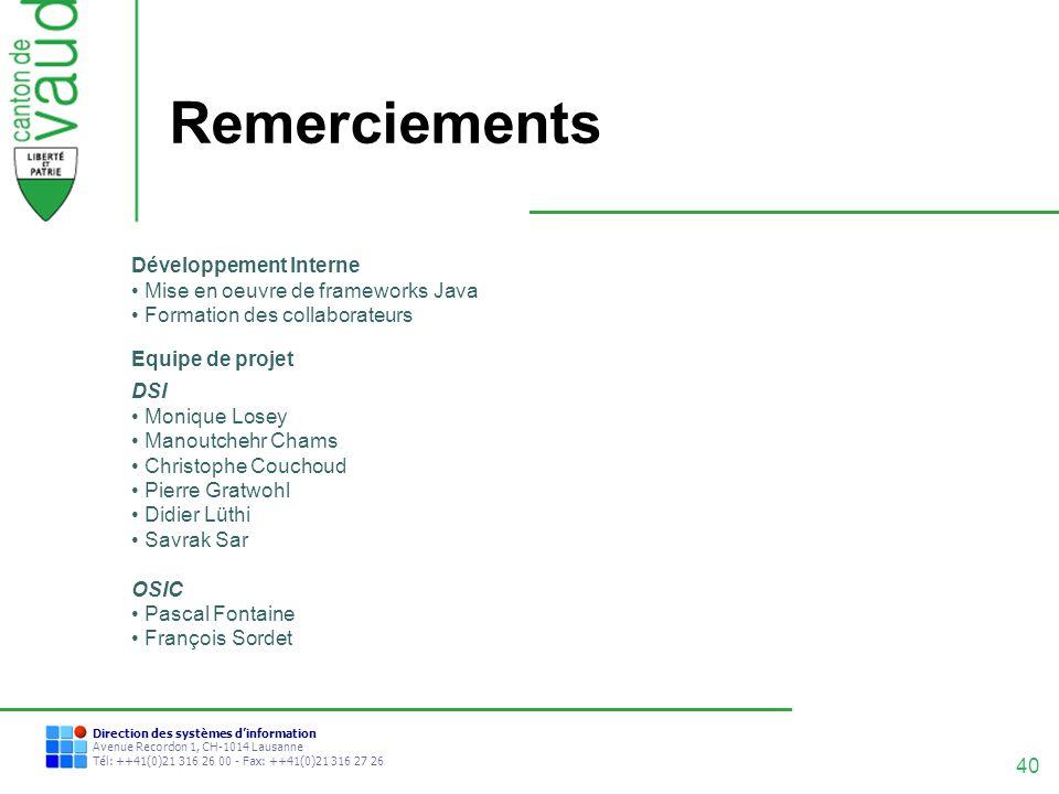 40 Direction des systèmes dinformation Avenue Recordon 1, CH-1014 Lausanne Tél: ++41(0)21 316 26 00 - Fax: ++41(0)21 316 27 26 Remerciements Développe