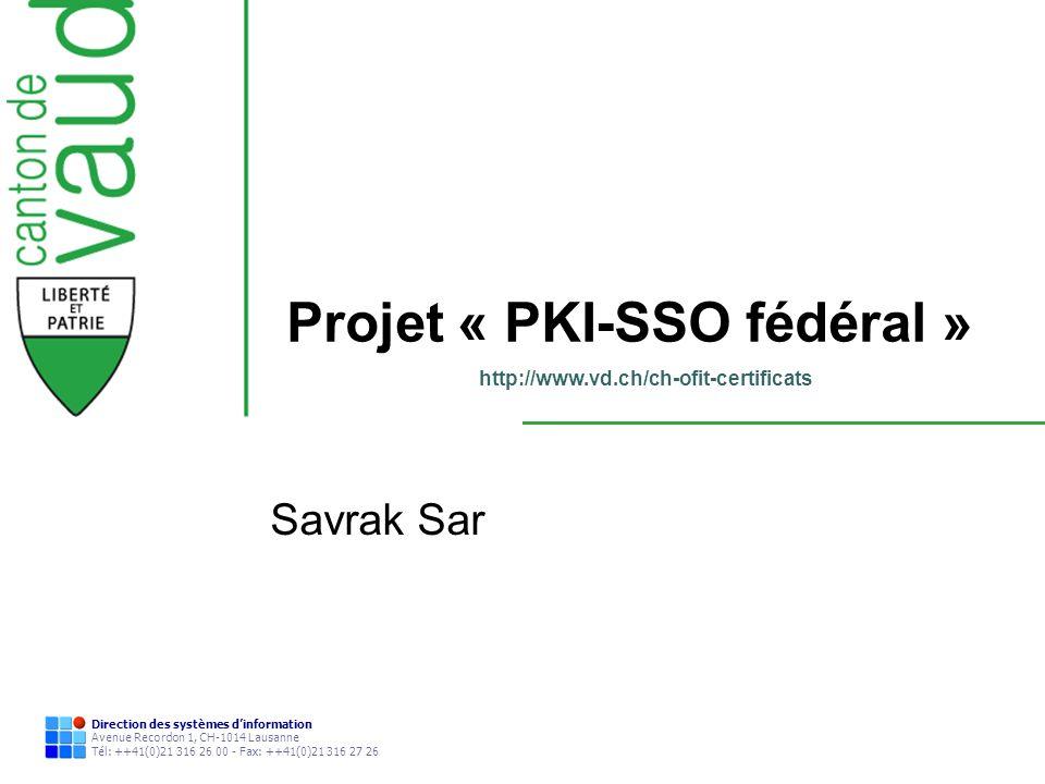 Direction des systèmes dinformation Avenue Recordon 1, CH-1014 Lausanne Tél: ++41(0)21 316 26 00 - Fax: ++41(0)21 316 27 26 Projet « PKI-SSO fédéral »