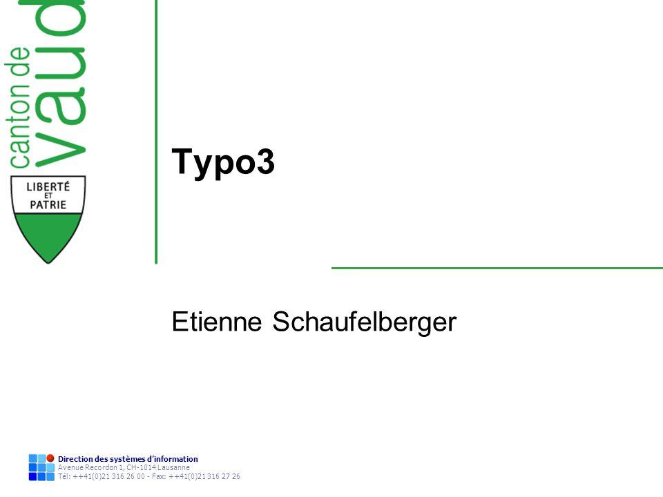 Direction des systèmes dinformation Avenue Recordon 1, CH-1014 Lausanne Tél: ++41(0)21 316 26 00 - Fax: ++41(0)21 316 27 26 Typo3 Etienne Schaufelberg