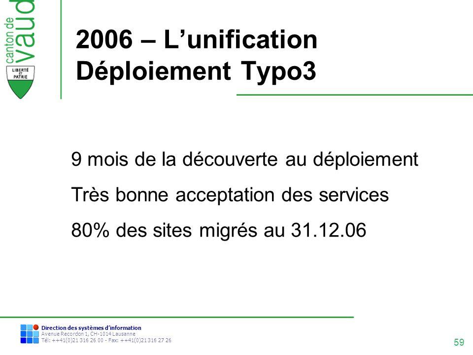 59 Direction des systèmes dinformation Avenue Recordon 1, CH-1014 Lausanne Tél: ++41(0)21 316 26 00 - Fax: ++41(0)21 316 27 26 2006 – Lunification Dép