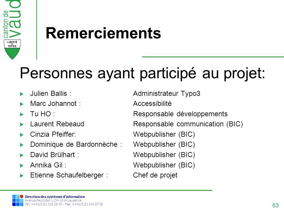 63 Direction des systèmes dinformation Avenue Recordon 1, CH-1014 Lausanne Tél: ++41(0)21 316 26 00 - Fax: ++41(0)21 316 27 26 Remerciements Personnes