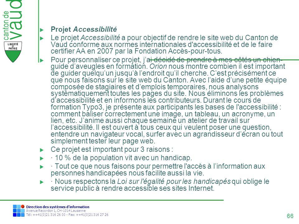 66 Direction des systèmes dinformation Avenue Recordon 1, CH-1014 Lausanne Tél: ++41(0)21 316 26 00 - Fax: ++41(0)21 316 27 26 Projet Accessibilité Le