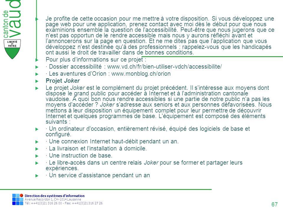67 Direction des systèmes dinformation Avenue Recordon 1, CH-1014 Lausanne Tél: ++41(0)21 316 26 00 - Fax: ++41(0)21 316 27 26 Je profite de cette occ