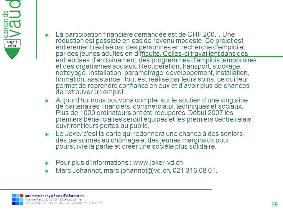 68 Direction des systèmes dinformation Avenue Recordon 1, CH-1014 Lausanne Tél: ++41(0)21 316 26 00 - Fax: ++41(0)21 316 27 26 La participation financ