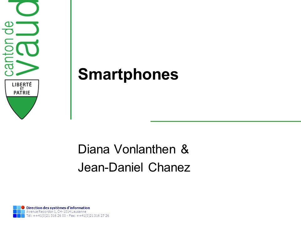 Direction des systèmes dinformation Avenue Recordon 1, CH-1014 Lausanne Tél: ++41(0)21 316 26 00 - Fax: ++41(0)21 316 27 26 Smartphones Diana Vonlanth