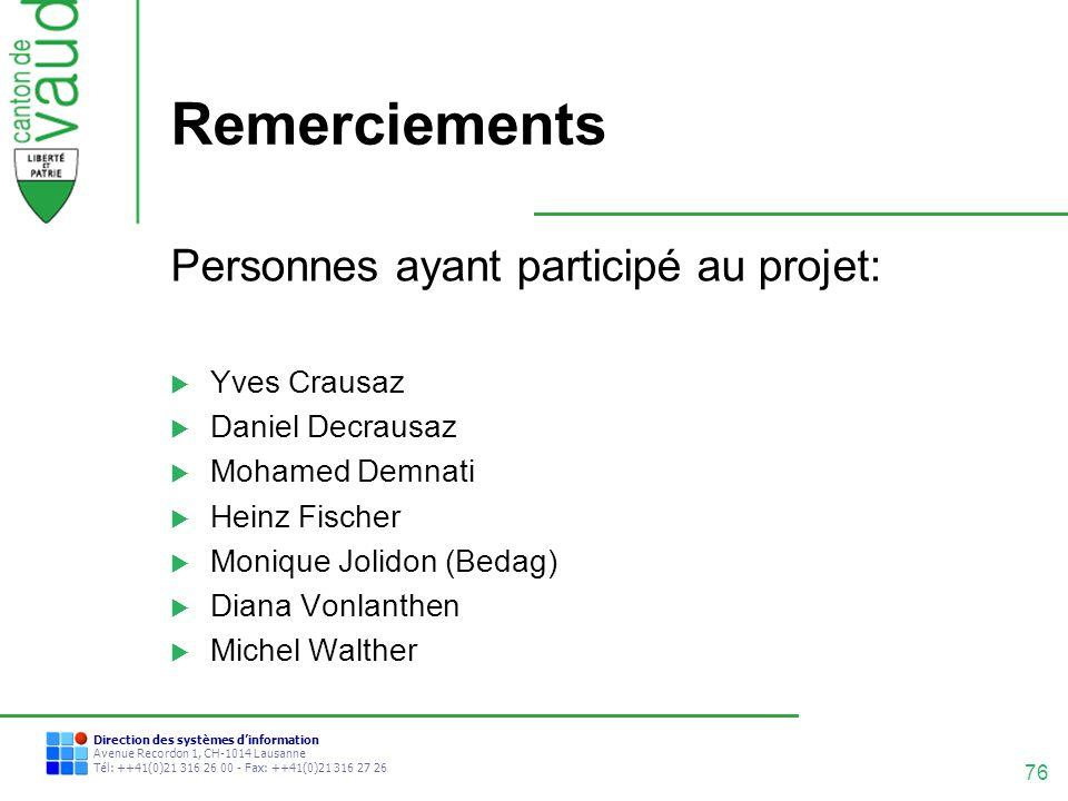 76 Direction des systèmes dinformation Avenue Recordon 1, CH-1014 Lausanne Tél: ++41(0)21 316 26 00 - Fax: ++41(0)21 316 27 26 Remerciements Personnes