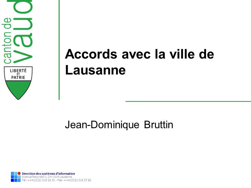 Direction des systèmes dinformation Avenue Recordon 1, CH-1014 Lausanne Tél: ++41(0)21 316 26 00 - Fax: ++41(0)21 316 27 26 Accords avec la ville de L