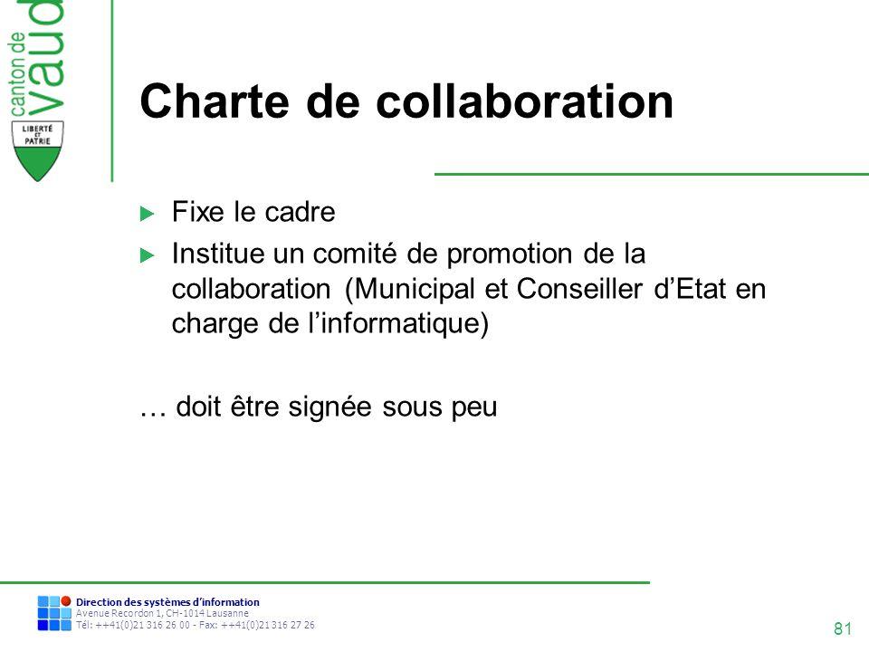 81 Direction des systèmes dinformation Avenue Recordon 1, CH-1014 Lausanne Tél: ++41(0)21 316 26 00 - Fax: ++41(0)21 316 27 26 Charte de collaboration