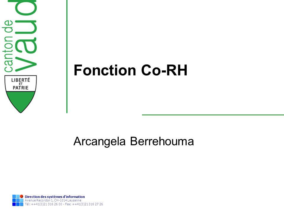 Direction des systèmes dinformation Avenue Recordon 1, CH-1014 Lausanne Tél: ++41(0)21 316 26 00 - Fax: ++41(0)21 316 27 26 Fonction Co-RH Arcangela B