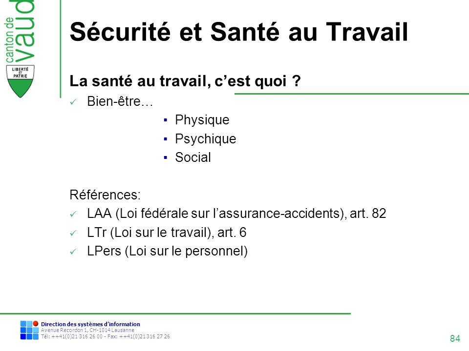 84 Direction des systèmes dinformation Avenue Recordon 1, CH-1014 Lausanne Tél: ++41(0)21 316 26 00 - Fax: ++41(0)21 316 27 26 Sécurité et Santé au Tr