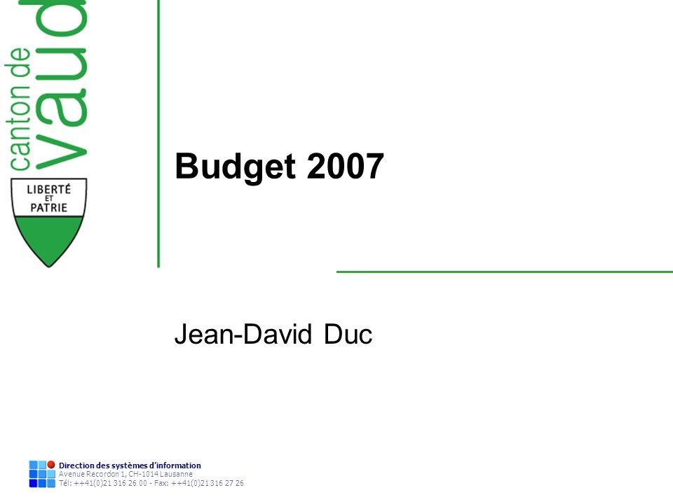 Direction des systèmes dinformation Avenue Recordon 1, CH-1014 Lausanne Tél: ++41(0)21 316 26 00 - Fax: ++41(0)21 316 27 26 Budget 2007 Jean-David Duc