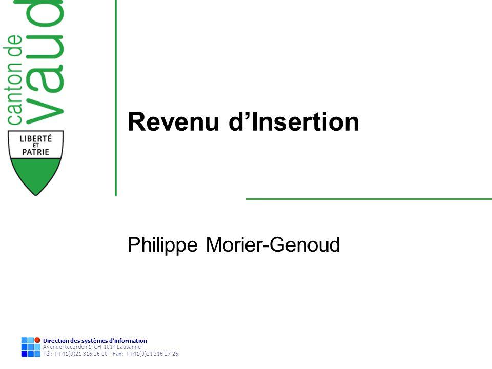 Direction des systèmes dinformation Avenue Recordon 1, CH-1014 Lausanne Tél: ++41(0)21 316 26 00 - Fax: ++41(0)21 316 27 26 Revenu dInsertion Philippe