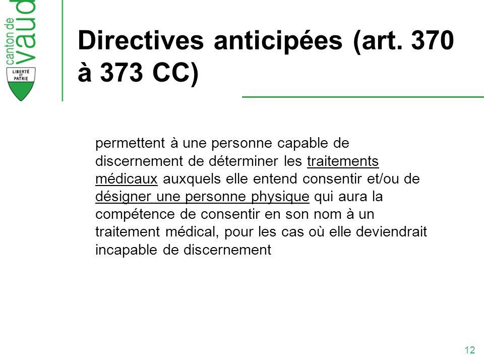 12 Directives anticipées (art. 370 à 373 CC) permettent à une personne capable de discernement de déterminer les traitements médicaux auxquels elle en