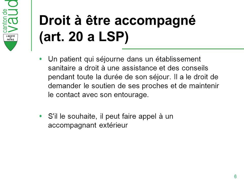 6 Droit à être accompagné (art. 20 a LSP) Un patient qui séjourne dans un établissement sanitaire a droit à une assistance et des conseils pendant tou