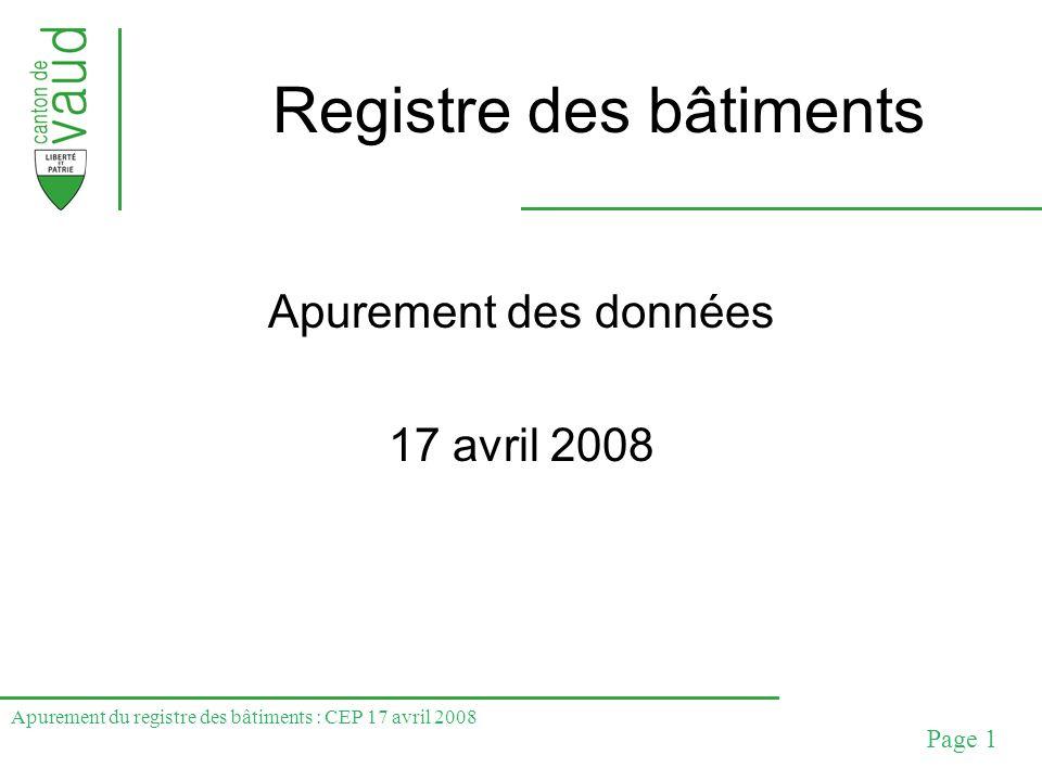 Apurement du registre des bâtiments : CEP 17 avril 2008 Page 2 Plan de travail Situation générale Apurement des données Mise en œuvre dans les communes Discussion ouverte
