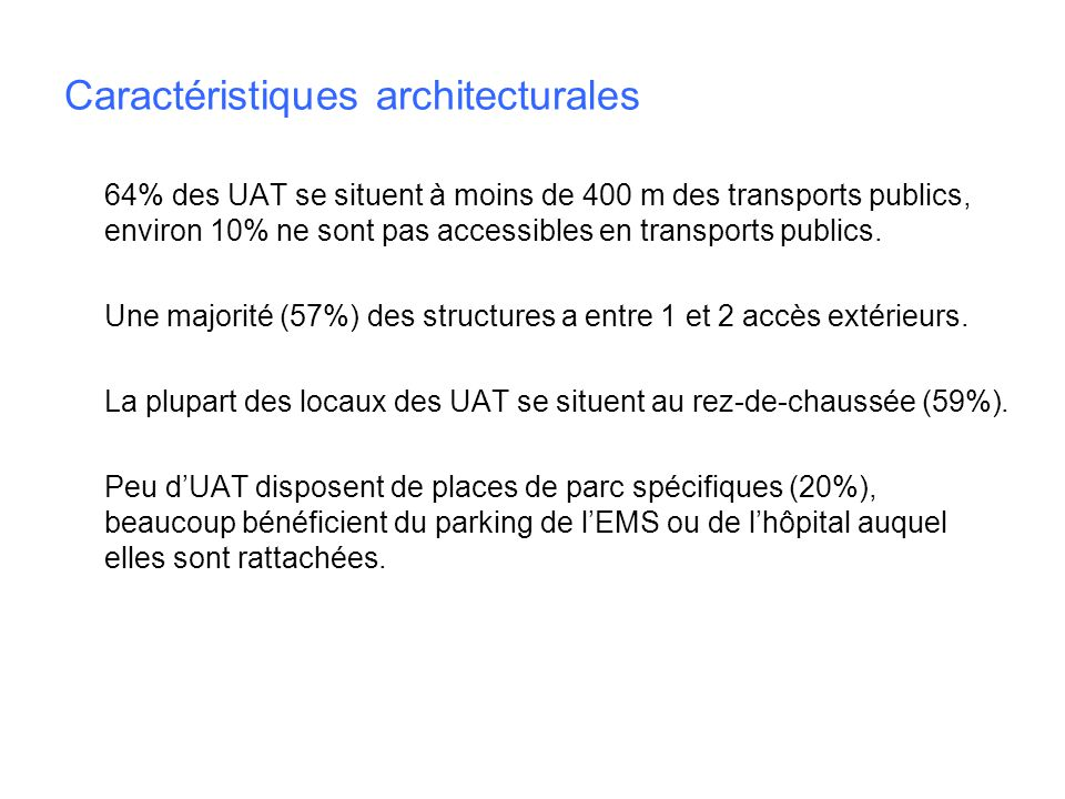 Caractéristiques architecturales 64% des UAT se situent à moins de 400 m des transports publics, environ 10% ne sont pas accessibles en transports pub