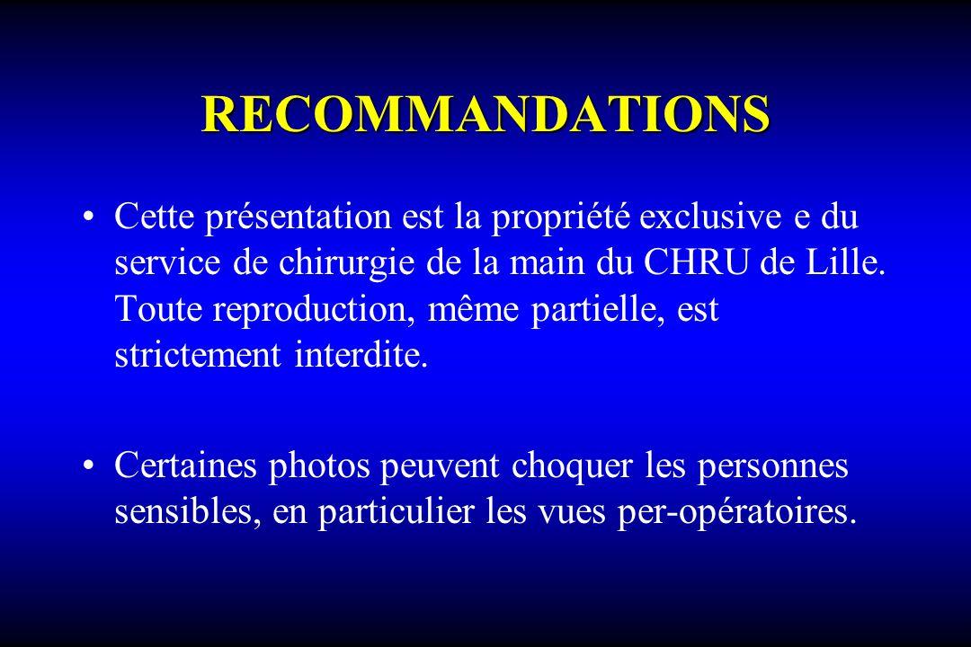 RECOMMANDATIONS Cette présentation est la propriété exclusive e du service de chirurgie de la main du CHRU de Lille.