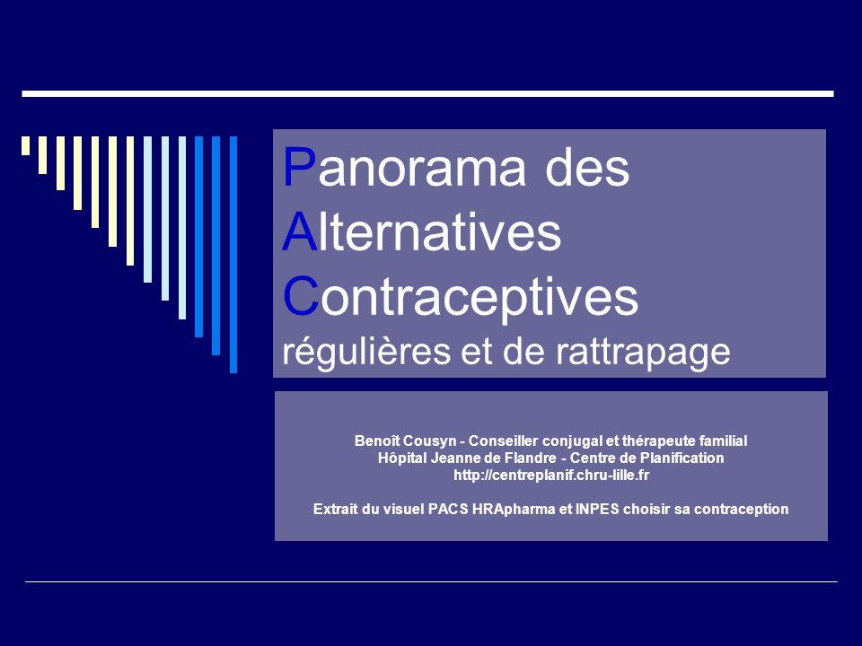 Panorama des Alternatives Contraceptives régulières et de rattrapage Benoît Cousyn - Conseiller conjugal et thérapeute familial Hôpital Jeanne de Flan