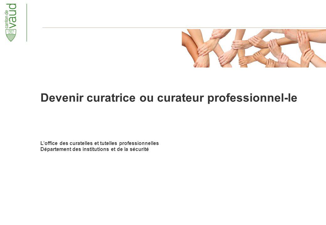 Loffice des curatelles et tutelles professionnelles Département des institutions et de la sécurité Devenir curatrice ou curateur professionnel-le