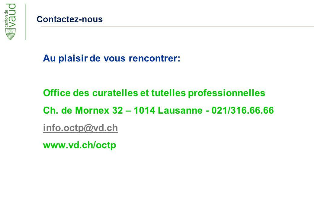 Au plaisir de vous rencontrer: Office des curatelles et tutelles professionnelles Ch. de Mornex 32 – 1014 Lausanne - 021/316.66.66 info.octp@vd.ch www
