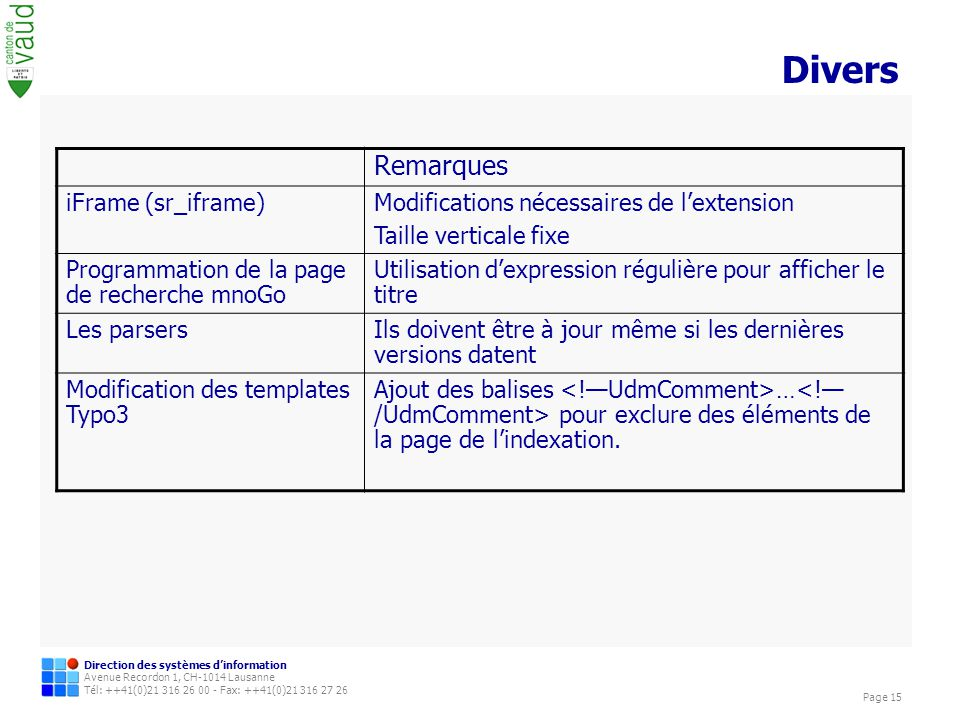 Direction des systèmes dinformation Avenue Recordon 1, CH-1014 Lausanne Tél: ++41(0)21 316 26 00 - Fax: ++41(0)21 316 27 26 Page 15 Divers Remarques i