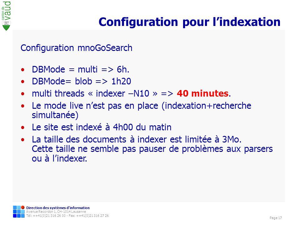 Direction des systèmes dinformation Avenue Recordon 1, CH-1014 Lausanne Tél: ++41(0)21 316 26 00 - Fax: ++41(0)21 316 27 26 Page 17 Configuration pour lindexation Configuration mnoGoSearch DBMode = multi => 6h.