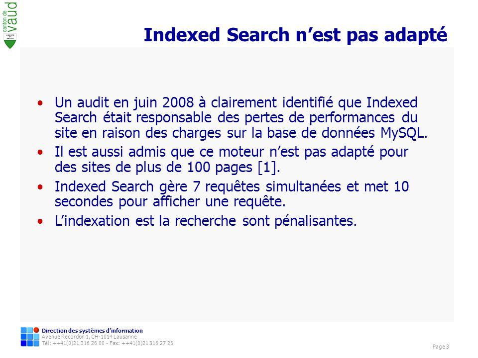 Direction des systèmes dinformation Avenue Recordon 1, CH-1014 Lausanne Tél: ++41(0)21 316 26 00 - Fax: ++41(0)21 316 27 26 Page 3 Indexed Search nest pas adapté Un audit en juin 2008 à clairement identifié que Indexed Search était responsable des pertes de performances du site en raison des charges sur la base de données MySQL.