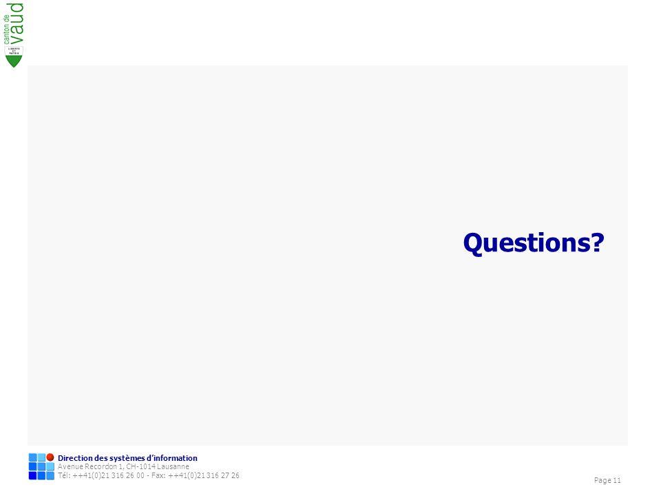 Direction des systèmes dinformation Avenue Recordon 1, CH-1014 Lausanne Tél: ++41(0)21 316 26 00 - Fax: ++41(0)21 316 27 26 Page 11 Questions?