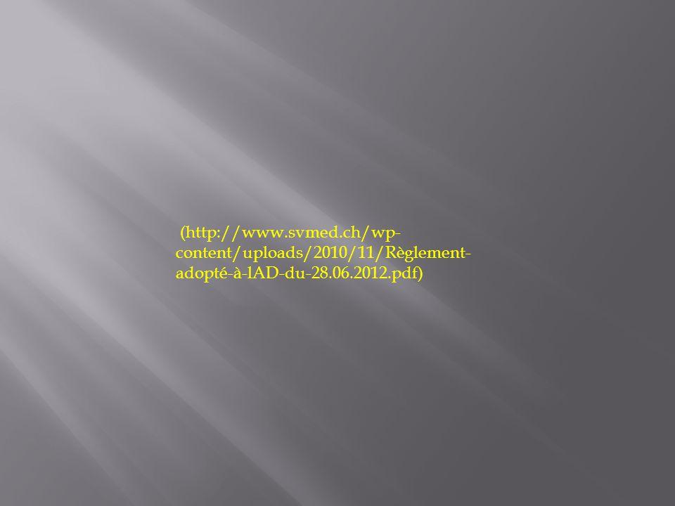 (http://www.svmed.ch/wp- content/uploads/2010/11/Règlement- adopté-à-lAD-du-28.06.2012.pdf)