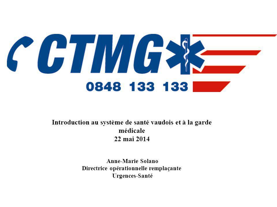 Anne-Marie Solano Directrice opérationnelle remplaçante Urgences-Santé Introduction au système de santé vaudois et à la garde médicale 22 mai 2014