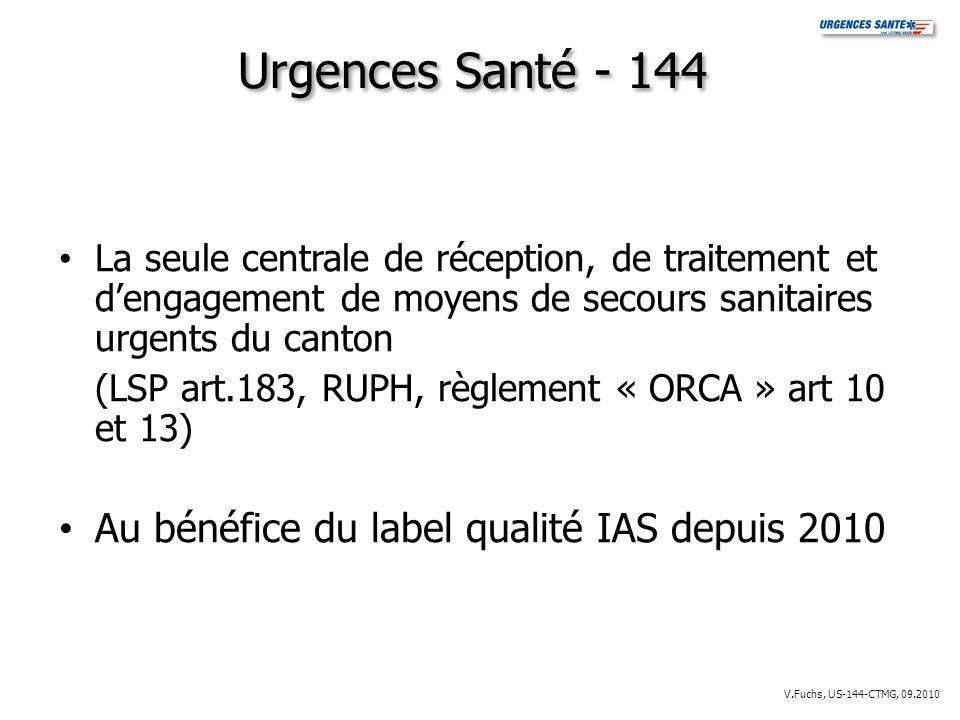Urgences Santé - 144 La seule centrale de réception, de traitement et dengagement de moyens de secours sanitaires urgents du canton (LSP art.183, RUPH