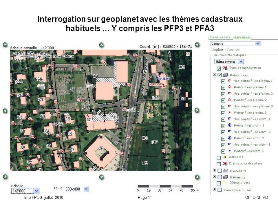 Info FPDS, juillet 2010Page 14OIT DINF-VD Interrogation sur geoplanet avec les thèmes cadastraux habituels … Y compris les PFP3 et PFA3