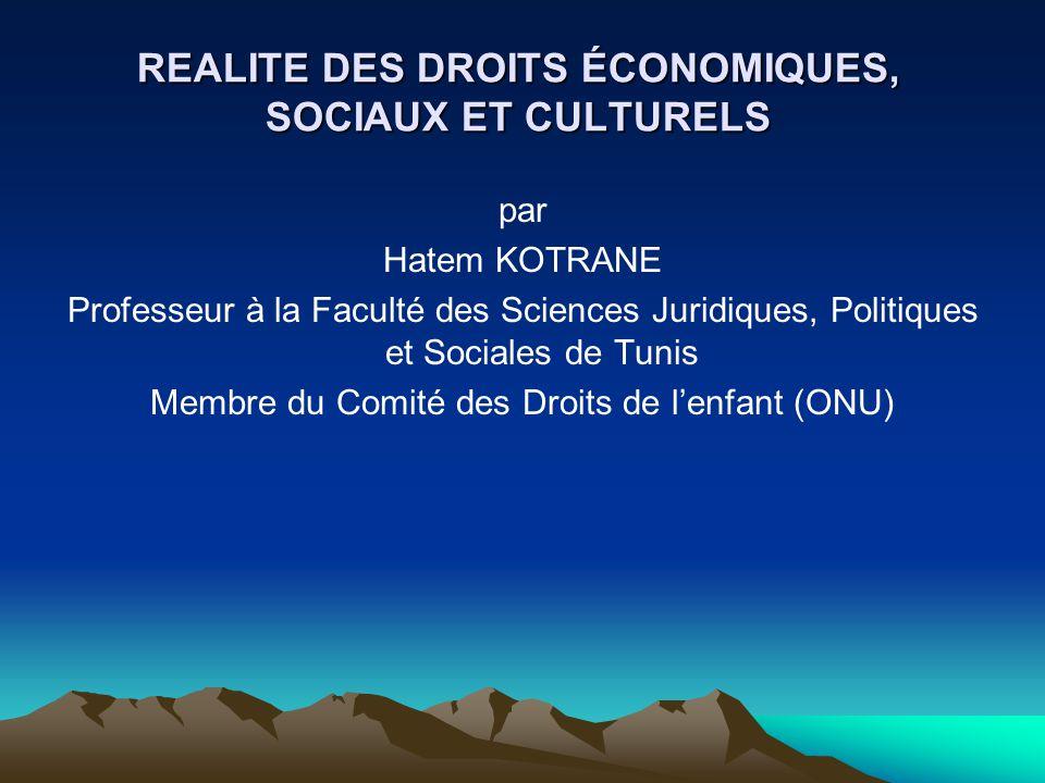 REALITE DES DROITS ÉCONOMIQUES, SOCIAUX ET CULTURELS par Hatem KOTRANE Professeur à la Faculté des Sciences Juridiques, Politiques et Sociales de Tuni