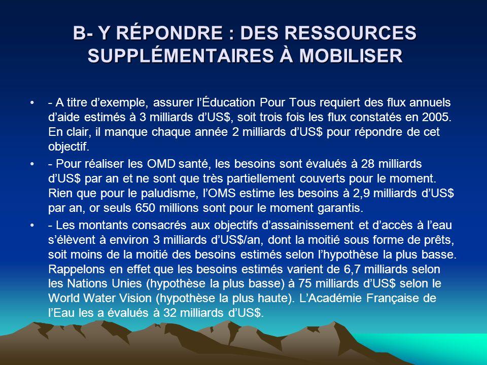 B- Y RÉPONDRE : DES RESSOURCES SUPPLÉMENTAIRES À MOBILISER - A titre dexemple, assurer lÉducation Pour Tous requiert des flux annuels daide estimés à