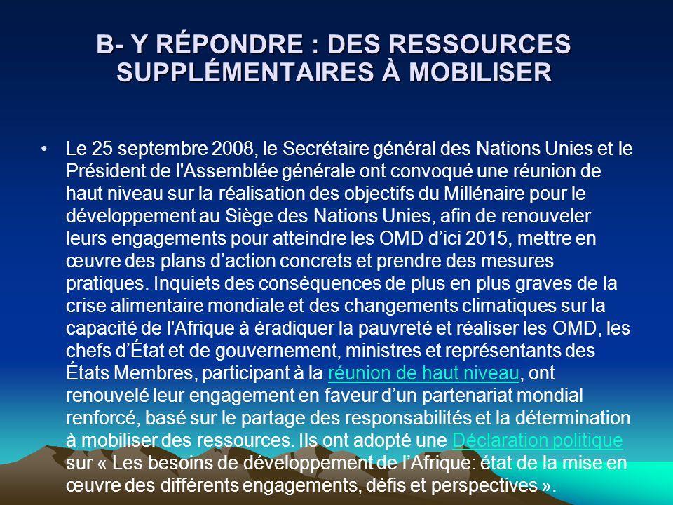 B- Y RÉPONDRE : DES RESSOURCES SUPPLÉMENTAIRES À MOBILISER Le 25 septembre 2008, le Secrétaire général des Nations Unies et le Président de l'Assemblé