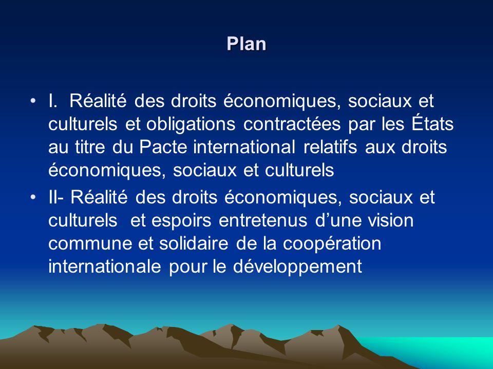 Plan I. Réalité des droits économiques, sociaux et culturels et obligations contractées par les États au titre du Pacte international relatifs aux dro