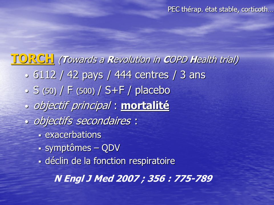 TORCH (Towards a Revolution in COPD Health trial) 6112 / 42 pays / 444 centres / 3 ans 6112 / 42 pays / 444 centres / 3 ans S (50) / F (500) / S+F / p